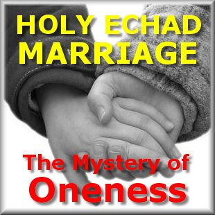 Holy Echad Marriage - The Mystery of Oneness